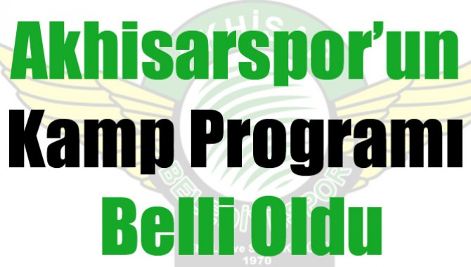 Akhisarspor'un Kamp Programı Belli Oldu