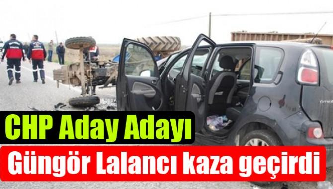CHP Aday Adayı Güngör Lalancı Kaza Geçirdi