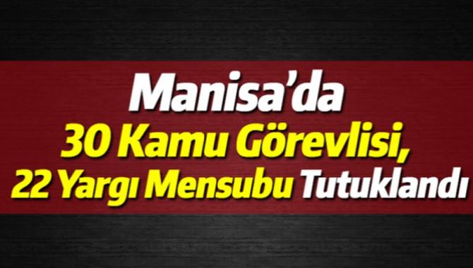 Manisa'da 30 Kamu Görevlisi, 22 Yargı Mensubu Tutuklandı