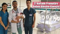 27 Haftalık Prematüre Bebek Ailesine Kavuştu