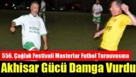 556. Çağlak Festivali Masterlar Futbol Turnuvasına Akhisar Gücü Damga Vurdu