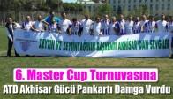 6. Master Cup Turnuvasına, ATD Akhisar Gücü Pankartı Damga Vurdu