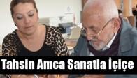 87 Yaşındaki Tahsin Amca Sanatla İçiçe