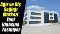 Ağız ve Diş Sağlığı Merkezi Yeni Binasına Taşınıyor