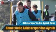 Ahmet Cebe Akhisarspor'dan Ayrıldı