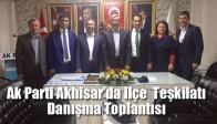 Ak Parti Akhisar'da İlçe Teşkilatı Danışma Toplantısı