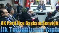 AK Parti İlçe Başkanı Şenyiğit, İlk Toplantısını Yaptı