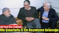 AK Parti İlçe Teşkilatı; Ulu Çınarlarla El Ele Geçmişten Geleceğe