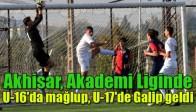 Akhisar, Akademi Liginde U-16'da mağlup, U-17'de Galip geldi