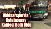 Akhisar Belediyespor'da Galatasaray Kafilesi Belli Oldu