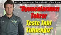 """Akhisar Belediyespor Teknik Direktör Cihat Arslan """"Oyuncularımızı Tekrar Teste Tabi Tutucağız"""""""