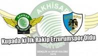 Akhisar Belediyespor'un Kupada ki İlk Rakibi Erzurumspor Oldu