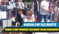 Akhisar CHP İlçe Örgütü Somalı Şehit Madenci Ailelerini Yalnız Bırakmadı