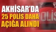 Akhisar'da 25 Polis Daha Açığa Alındı