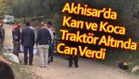 Akhisar'da Karı ve Koca Traktör Altında Can Verdi