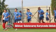 Akhisar, Galatasaray Karşısında İddialı