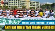 Akhisar Gücü, Tekirdağ'ı 1-0 Yendi Yarı Finale Yükseldi