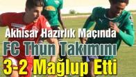 Akhisar Hazırlık Maçında FC Thun Takımını 3-2 Mağlup Etti