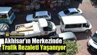 Akhisar'ın Merkezinde Trafik Rezaleti Yaşanıyor
