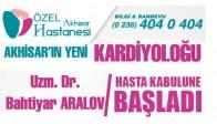Akhisar'ın Yeni Kardiyoloğu Özel Akhisar Hastanesi'nde Hasta Kabulüne Başladı