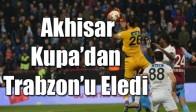 Akhisar, Kupa'dan Trabzon'u Eledi
