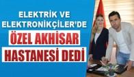 """Akhisar'lı Elektrikçiler ve Elektronikçiler de """"Özel Akhisar Hastanesi"""" Dedi"""