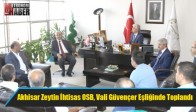 Akhisar Zeytin İhtisas OSB, Vali Güvençer Eşliğinde Toplandı