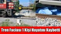 Akhisar'da Tren Faciası 1 Ölü