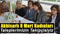 Akhisarlı 8 Mart Kadınları; Taleplerimizin Takipçisiyiz