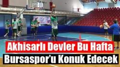 Akhisarlı Devler bu hafta Bursaspor'u konuk edecek