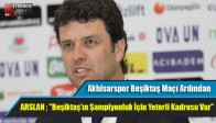 Akhisarspor Beşiktaş Maçı Ardından Neler Konuşuldu