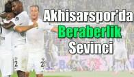Akhisarspor'da Beraberlik Sevinci