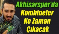Akhisarspor'da Kombineler Ne Zaman Çıkacak