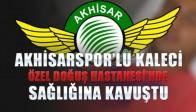 Akhisarspor'lu Kaleci Özel Doğuş Hastanesi'nde Sağlığına Kavuştu