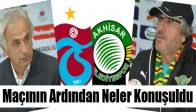 Akhisarspor Trabzonspor Maçının Ardından