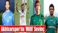 Akhisarspor'da 'Milli' Sevinç