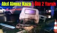 Akıl Almaz Kaza 1 Ölü 2 Yaralı