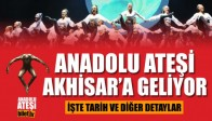 Anadolu Ateşi Akhisar'a Geliyor