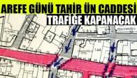 Arefe Günü Tahir Ün Caddesi Trafiğe Kapanacak