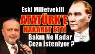 ATATÜRK'E HAKARET EDEN ESKİ VEKİL MANİSA'DA YARGILANIYOR!