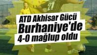 ATD Akhisar Gücü, Burhaniye'de 4-0 mağlup oldu