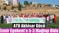 ATD Akhisar Gücü, İzmir Egekent'e 5-3 Mağlup Oldu