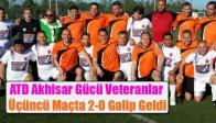 ATD Akhisar Gücü Veteranlar Üçüncü Maçta 2-0 Galip Geldi