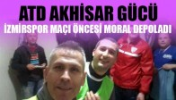 ATD Akhisargücü, İzmirspor Maçı Öncesi Moral Depoladı