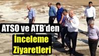 ATSO ve ATB'den İnceleme Ziyaretleri