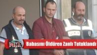 Babasını Öldüren Zanlı Tutuklandı