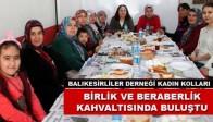 Balıkesirliler Derneği Kadın Kolları Birlik ve  Beraberlik  Kahvaltısında Buluştu