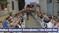Balkan Göçmenleri Derneğinden 2 Bin Kişilik İftar