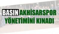Basından Akhisarspor Yönetimine Kınama