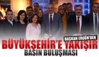 Başkan Ergün'den Büyükşehire Yakışır Basın Buluşması